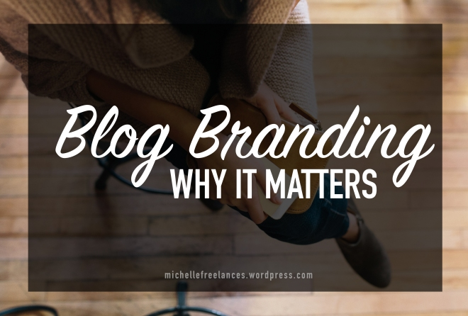MichelleFreelances Blog Branding Why It Matters